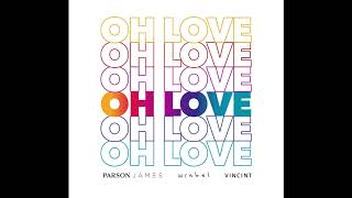 "Parson James, Wrabel, VINCINT   ""Oh Love"" (Audio)"