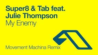 Super8 & Tab feat. Julie Thompson - My Enemy (Movement Machina Remix)