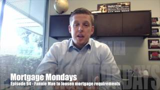 Fannie Mae to loosen mortgage requirements   Mortgage Mondays #94