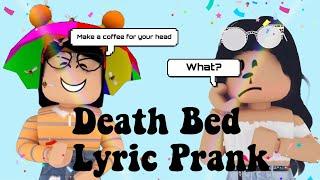 Death Bed | Lyric Prank | *funny* (Roblox)