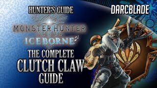 The Complete Clutch Claw Guide : MHW Iceborne