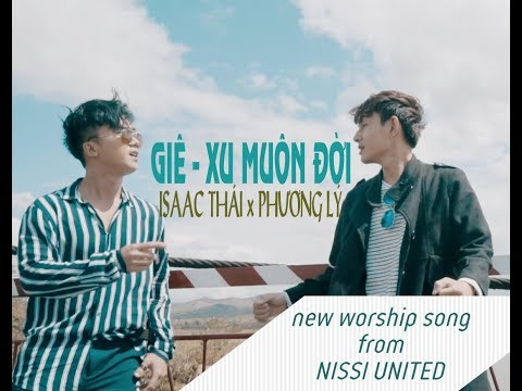 Official MV - GIÊ XU MUÔN ĐỜI - Isaac Thái x Phương Lý x Nissi Worship