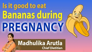 Hi9 | Is it good to eat Bananas during Pregnancy? | Madhulika Arutla | Chief Dietitian