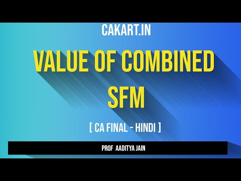 Value of Combined, SFM Lecture By Prof Aaditya Jain for CMA Final