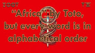 """Africa"" by Toto but every word is in alphabetical order"