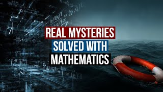 Real Mysteries That Were Solved With Mathematics