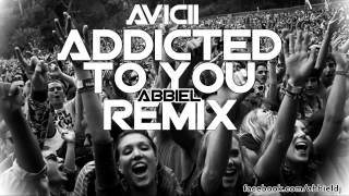 Avicii - Addicted to You (ABBIEL Remix) 2014