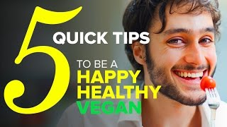 5 QUICK TIPS to be a happy healthy VEGAN