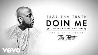Trae Tha Truth   Doin Me (Audio) Ft. Nipsey Hussle, Lil Bibby