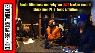 Social Blindness and why we love broken record black men Pt 2 Toxic Ambition