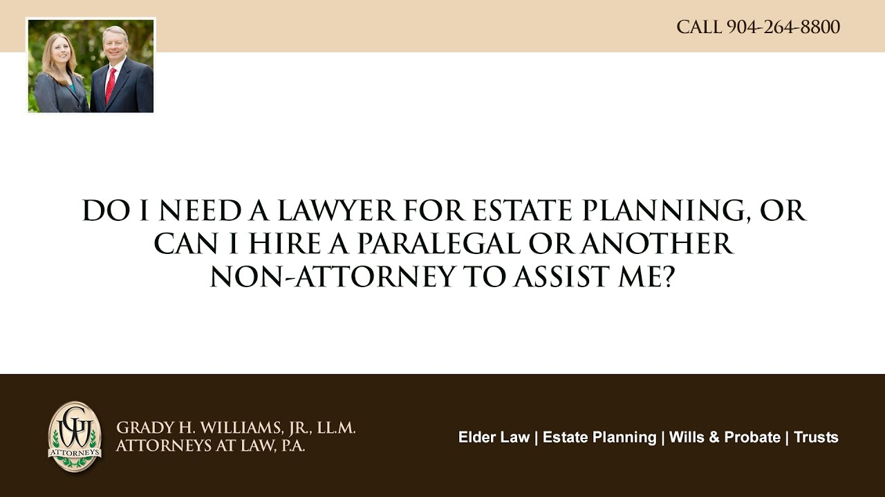 Video - Do I need a lawyer for estate planning or can I hire a paralegal or another non-attorney to assist me?