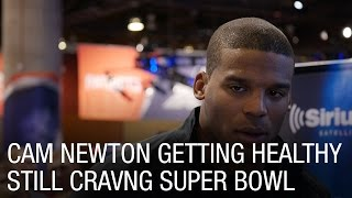 Cam Newton Getting Healthy, Still Craving Super Bowl