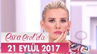 Esra Erol'da 21 Eylül 2017 Perşembe - Tek Parça