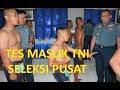 TES MASUK TNI : SELEKSI PUSAT