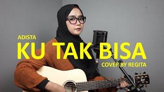Download lagu Ku Tak Bisa Adista By Regita Echa Mp3