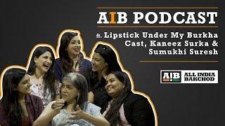 Download Youtube: AIB Podcast : feat. Lipstick Under My Burkha Cast, Sumukhi Suresh & Kaneez Surkha