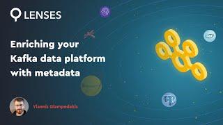 Enriching your Kafka data platform with metadata
