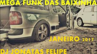 MEGA FUNK DAS BAIXINHA JANEIRO 2017 (DJ Jonatas Felipe)