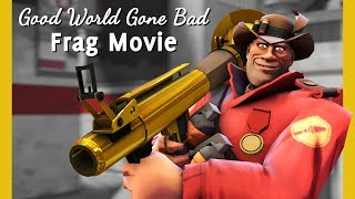 Good World Gone Bad - TF2 Frag Movie