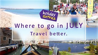 Where to travel in JULY 2017 ☀🌎✈️   Holiday Extras Travel Guides!