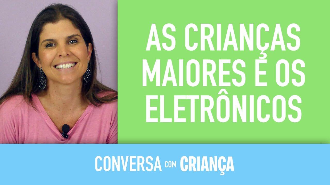 Crianças Maiores e os Eletrônicos | Conversa com Criança