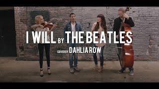 """""""I Will"""" by the Beatles (Dahlia Row)"""