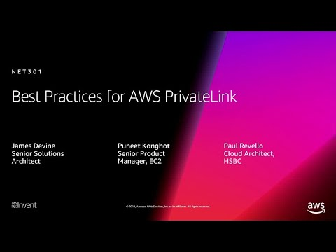 AWS re:Invent 2018: Best Practices for AWS PrivateLink (NET301)