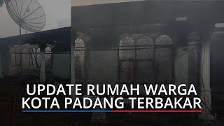 UPDATE Rumah Warga Kota Padang Terbakar Terdiri dari Rumah Induk, Kontrakan dan Gudang Pupuk