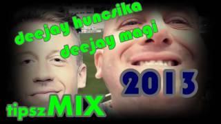 DeeJay Magi  DeeJay Huncsika ★ tipszMIX ★ 2013