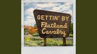 Flatland Cavalry Gettin' By
