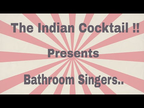 bathroom singers...