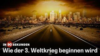 In 90 Sekunden: Wie der 3. Weltkrieg beginnen wird