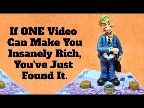 If ONE video can make you insanely rich, you've just found it.