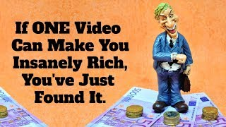 If ONE video can make you insanely rich, you