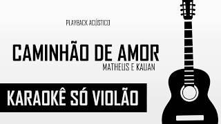 Matheus E Kauan   Caminhão De Amor | Karaokê Só Violão (A)
