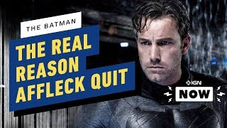 The Batman: The Real Reason Ben Affleck Left - IGN Now