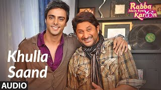 Khulla Saand (Audio) | Rabba Main Kya Karoon | Arshad Warsi, Akash Chopra | Salim - Sulaiman - Download this Video in MP3, M4A, WEBM, MP4, 3GP