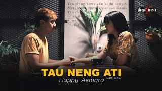 Download lagu Happy Asmara Tau Neng Ati Mp3