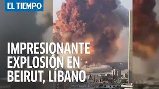 En video: fuerte explosión en Beirut, capital del Líbano
