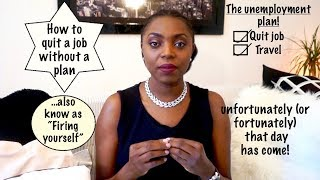 How to quit your job, without a plan, but survive!