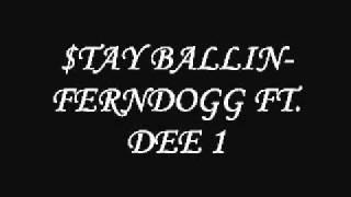 FERNDOGG FT. DEE 1-STAY BALLIN