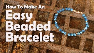 How To Make An Easy Beaded Bracelet: Jewelry Making Tutorial