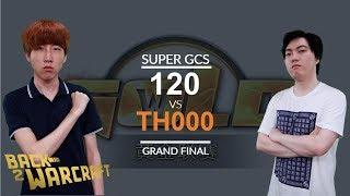 Super GCS 2018 - Grand Final: [U] 120 vs. TH000 [H]