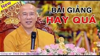 CUỘC ĐỜI BẠN sẽ hạnh phúc nhẹ nhàng hẵn lên khi nghe bài giảng này của Thầy Thích Trúc Thái Minh