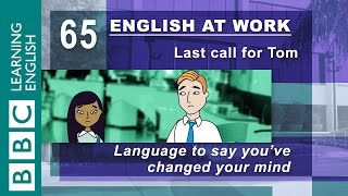 Changing your mind - 65 - English at Work helps you explain