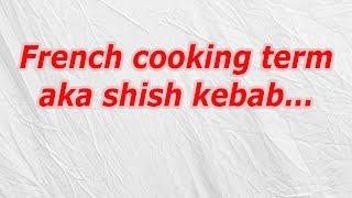 French cooking term aka shish kebab (CodyCross Crossword Answer)