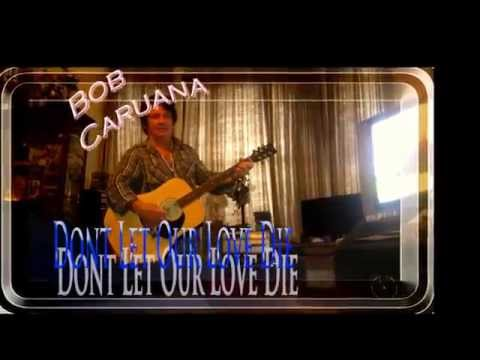 """DONT LET OUR LOVE DIE"" ---- BOB CARUANA"