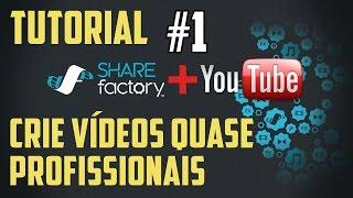 Tutorial ShareFactory - PART 1 (Editando Vídeos para Youtube com PS4-Share)