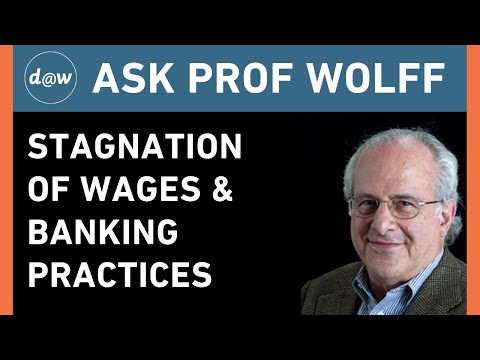 AskProfWolff: Stagnation of Wages & Banking Practices