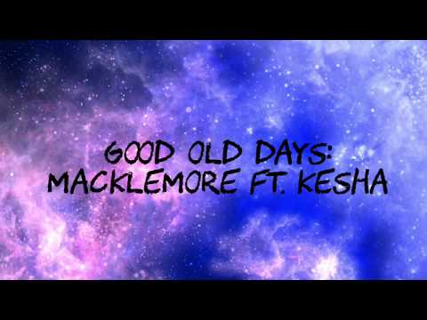 GOOD OLD DAYS - MACKLEMORE FT. KESHA (LYRICS) CLEAN mp3